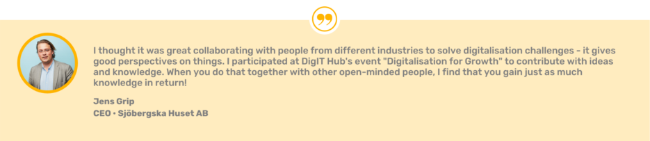 """Quote from Jens Grip, Sjöbergska Huset AB: """"I thought it was great collaborating with people from different industries to solve digitalisation challenges - it gives good perspective on things. I participated at DigIT Hubs event 'Digitalisation for Growth' to contribute with ideas and knowledge. When you do that together with other open-minded people, I find that you gain just as much knowledge in return!"""""""